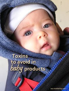 Discover 5 toxins to avoid in baby products, where you'll find them and what your alternatives are. | Eco-Mothering.com