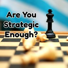 Are You Strategic Enough?