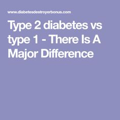 Type 2 diabetes vs type 1 - There Is A Major Difference