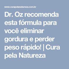 Dr. Oz recomenda esta fórmula para você eliminar gordura e perder peso rápido! | Cura pela Natureza