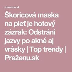 Škoricová maska na pleť je hotový zázrak: Odstráni jazvy po akné aj vrásky | Top trendy | Preženu.sk Diy Face Mask, Detox, Beauty Hacks, Health Fitness, Food And Drink, Hair Beauty, Make Up, Cosmetics, Pretty Quotes