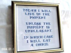 Live In The Moment Funny Cross Stitch by SnarkyLittleStitcher