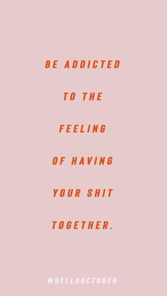 Be Addicted To Having Your Shit Together Quotes Motivation Motivational Positivity Positive Feel Good Girl Boss Girlboss Motivacional Quotes, Words Quotes, Best Quotes, Life Quotes, Sayings, The Words, Cool Words, Positive Vibes, Positive Quotes