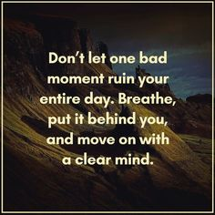 Don't Let One Bad Moment Ruin Your Entire Day. Breathe, Put It Behind You, And Move On With A Clear Mind. #QuoteoftheDay #QOTD #Motivation #MotivationalQuotes #Quote #Quotes #Motivational #Inspiration #SuccessQuotes #LifeQuotes #InspirationalQuotes #Inspirational #Inspire #Hustle #DontQuit #WordsofWisdom #Success #SelfImprovement #PositiveThinking #Entrepreneur #Awesome #Leadership #QuotesToLiveBy #DailyQuote #DailyQuotes #DailyMotivation #DailyInspiration #PhotooftheDay #RahulTaneja