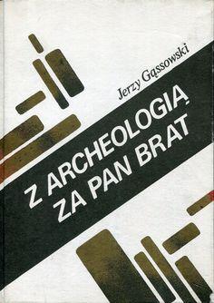 """""""Z archeologią za pan brat"""" Jerzy Gąssowski Cover by Janusz Byczuk Published by Wydawnictwo Iskry 1983"""