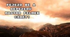 Fejezd be a népszerű magyar filmek címét! Indulhat a kvíz? Bebe
