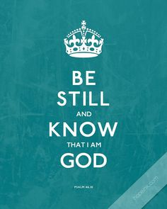 be still & know that I am God. (psalm 46:10) #truth