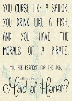 and you have the morals of a pirate | Curse Like A Sailor, Drink Like A Fish... Maid Of Honor Invitation!