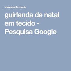 guirlanda de natal em tecido - Pesquisa Google