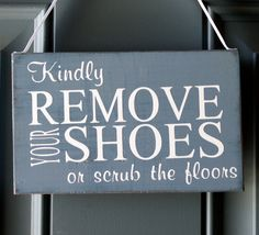 Kindly Remove Your Shoes or scrub the floors door hanger - wood sign - custom color