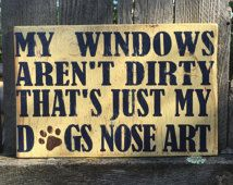 My Windows aren't dirty that's just my dogs nose art, handpainted, rustic, distressed, wall sign, puppy paws, dog, pets, animals, humane