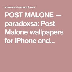 POST MALONE — paradoxsa: Post Malone wallpapers for iPhone and...