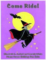 Come Ride! by Elizabeth C. Axford and Beverly White. Late elementary-level piano solo for Halloween. Paperback, 4 pp.