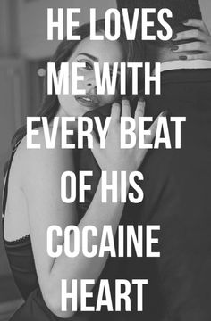 I want someone to love me with every beat of their cocaine heart damn it ;)