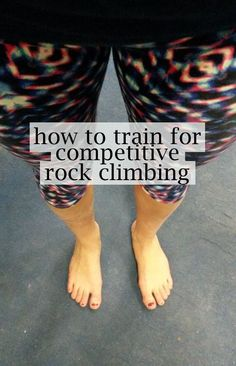 How to train for competitive rock climbing: