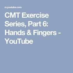 CMT Exercise Series, Part 6: Hands & Fingers - YouTube