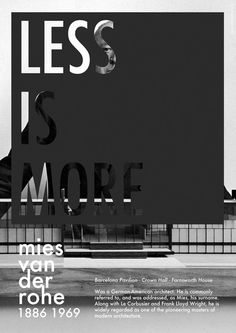 Less is More :: Mies van der Rohe : : 1886 1969 Graphic Design Posters, Graphic Design Typography, Graphic Design Illustration, Graphic Design Inspiration, Daily Inspiration, Graphisches Design, Layout Design, Print Design, Interaction Design