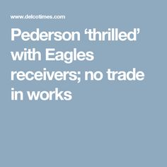 Pederson 'thrilled' with Eagles receivers; no trade in works