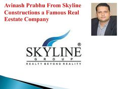 Avinash prabhu from skyline constructions a famous real