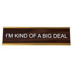 HE SAID SHE SAID - I'm Kind of a Big Deal Desk Plate