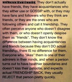 Narcissists don't have real friends because they don't know how to be a real friend - they only use people.
