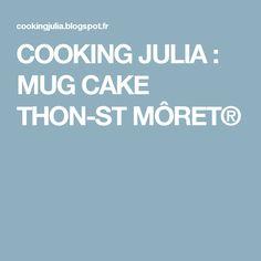 COOKING JULIA : MUG CAKE THON-ST MÔRET®