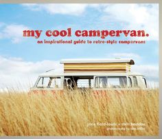 My Cool Campervan: An Inspirational Guide to Retro-Style Campervans by Jane Field-Lewis http://www.amazon.com/dp/1862059055/ref=cm_sw_r_pi_dp_Al4lwb0H9XM6H