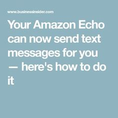 Your Amazon Echo can now send text messages for you — here's how to do it