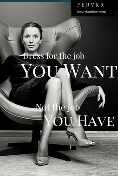 Dress for the job you want, not the job you have. Power Dressing.  Fervrr custom office fashion coming soon.