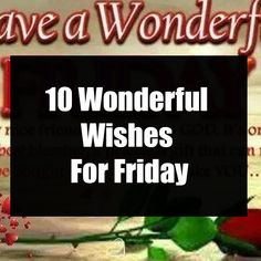 10 Wonderful Wishes For Friday Good Morning Friday Pictures, Good Friday, Its Friday Quotes, Facebook Image, Happy Weekend, Wish, The Creator, Sayings, Lyrics