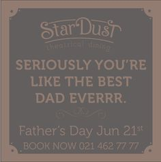StarDust Theatrical Dining Father's Day 2015 Day Book, Best Dad, Art Quotes, Fathers Day, Dining, Books, Food, Libros, Father's Day