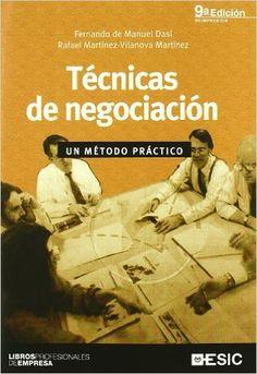 Técnicas de negociación : un método práctico / Fernando de Manuel Dasí, Rafael Martínez-Vilanova Martínez