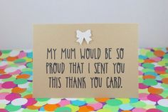 Funny Thank You card: My mum would be so proud by BettieConfetti