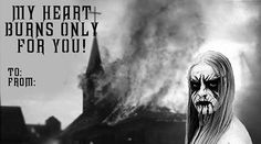 My heart burns only for you - Black Metal Valentines
