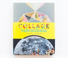 Collage : contemporary artists hunt and gather, cut and paste, mash up and transform / by Danielle Kryser ; foreword by Anthony Zinonos