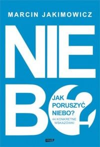 Jak poruszyć niebo? 44 konkretne wskazówki - Marcin Jakimowicz - Książka - Księgarnia internetowa Bonito.pl Logos, Historia, Logo