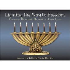 Lighting the Way to Freedom: Treasured Hanukkah Menorahs of Early Israel by Aaron Ha'tell and Yaniv Ben Or