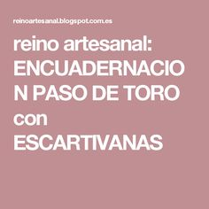 reino artesanal: ENCUADERNACION PASO DE TORO con ESCARTIVANAS