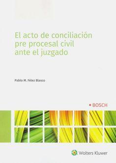 El acto de conciliación pre procesal civil ante el Juzgado / Pablo M. Félez Blasco Wolters Kluwer, 2019 Garden Tools, Don't Judge