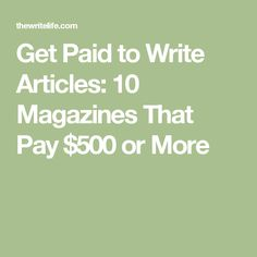 Get Paid to Write Articles: 10 Magazines That Pay $500 or More