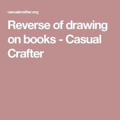 Reverse of drawing on books - Casual Crafter