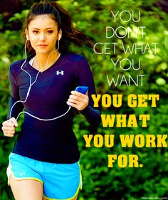 You Don't Get What You Want You Get What You Work For