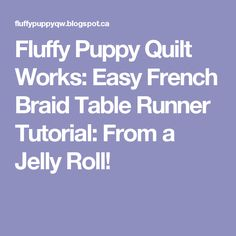 Fluffy Puppy Quilt Works: Easy French Braid Table Runner Tutorial: From a Jelly Roll!