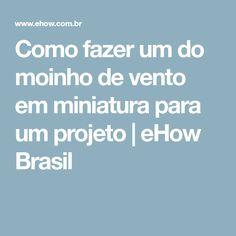 Como fazer um do moinho de vento em miniatura para um projeto   eHow Brasil