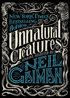 UNNATURAL CREATURES: Stories Selected by Neil Gaiman. The sixteen stories gathered by Gaiman, winner of the Hugo and Nebula Awards, range from the whimsical to the terrifying. The magical creatures range from werewolves to sunbirds to being Neil Gaiman, George Orwell, Book Cover Design, Book Design, Book Cover Art, Reading Lists, Book Lists, Coraline, New Books