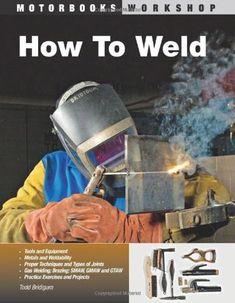 April is National Welding Month! Learn how to weld or find welding projects! Pictured: How to Weld by Todd Bridigum. Welding Certification, Welding Rods, Welding Art, Welding Ideas, Welding Crafts, Shielded Metal Arc Welding, Welding Classes, Welding Supplies, Craft Supplies