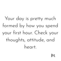 Use the first hour of your day as a haven. Get ready with pure, positive thoughts and intentions al True Quotes, Words Quotes, Wise Words, Motivational Quotes, Inspirational Quotes, Sayings, Amazing Quotes, Great Quotes, Quotes To Live By