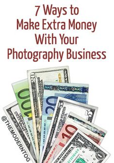 7 Ways to Make More Money With Your Photography Business