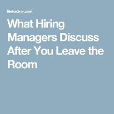 What Hiring Managers Discuss After You Leave the Room