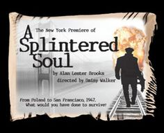 A Splintered Soul, by Alan Lester Brooks; directed by Daisy Walker  ARLA Productions LLC & Rosalind Productions Inc.  Theater Three, NYC  311 West 43rd Street, 3rd Floor  October 21 - November 13, 2011 ****